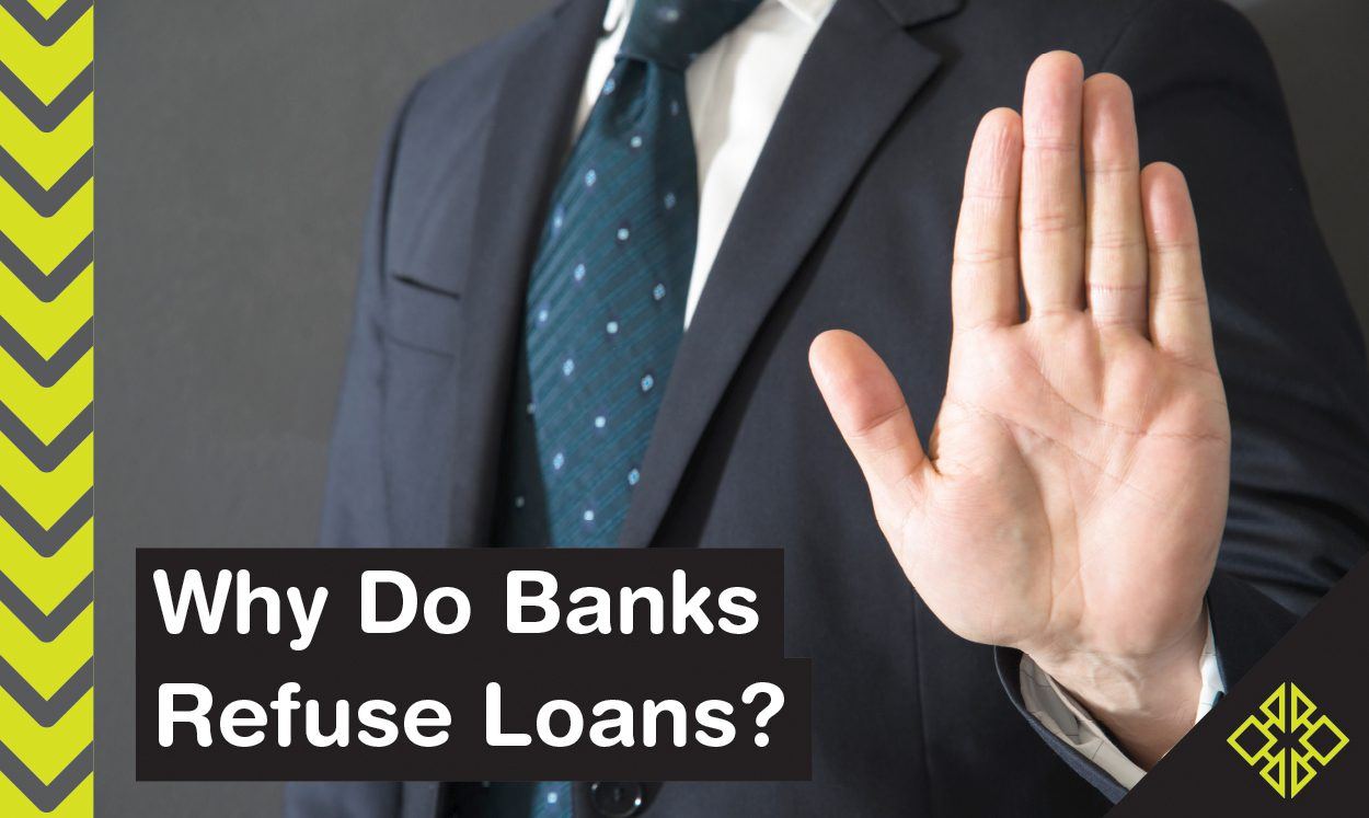 A loan rejection can be frustrating. Why do banks refuse loans anyway?