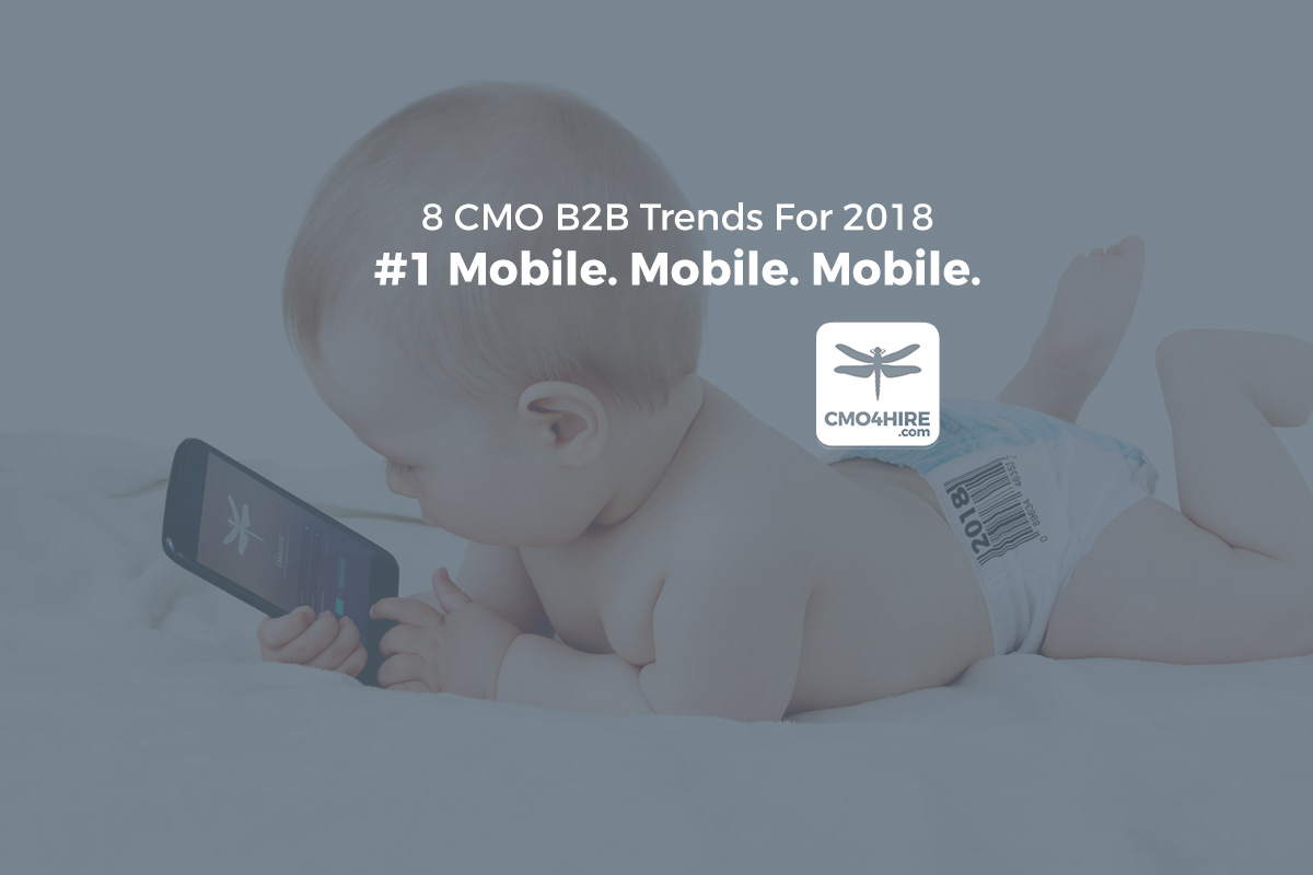 8 CMO Trends For 2018:  #1  Mobile. Mobile. Mobile.