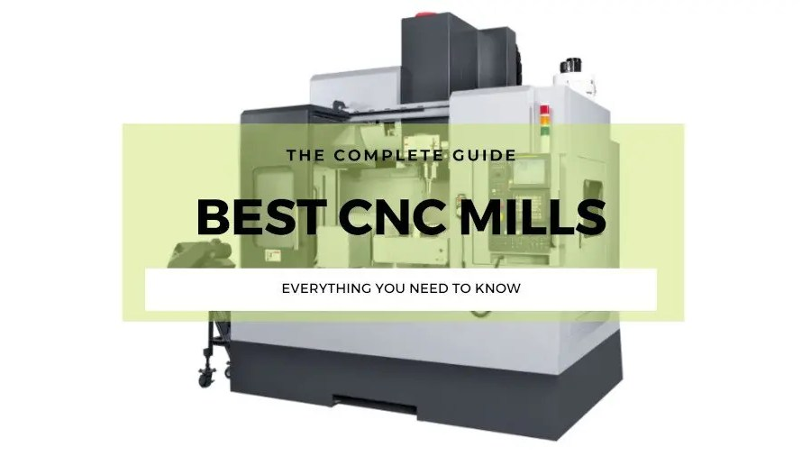 7 Of The Best CNC Mills 2021 (All Price Ranges!)