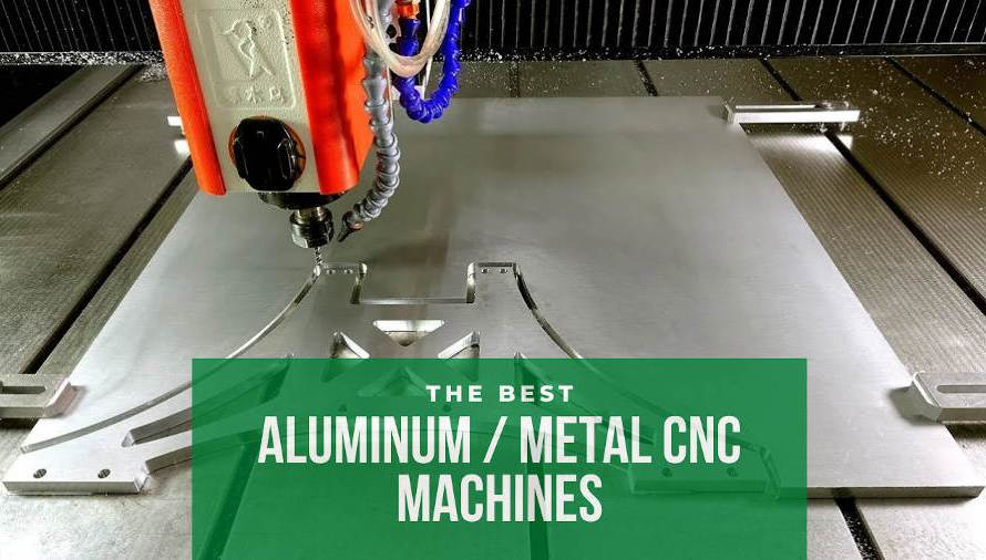 8 Of The Best Metal CNC Machines for Aluminum