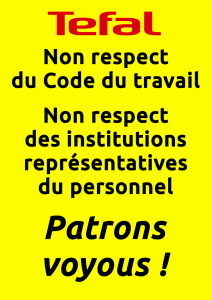 Affiche Tefal Non respect du code du travail non respect des institutions représentatives du personnel Patrons voyous !