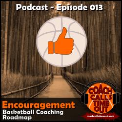 Encouragement, Basketball Coaching Roadmap - Coach Calls Timeout Basketball Coaching Podcast