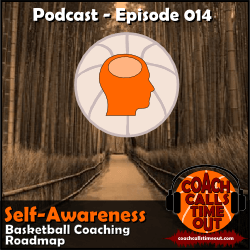 Self-Awareness, Basketball Coaching Roadmap - Coach Calls Timeout Basketball Coaching Podcast