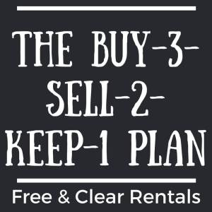 The Buy-3-Sell-2-Keep-1 Plan – How to Get Free & Clear Rental Properties