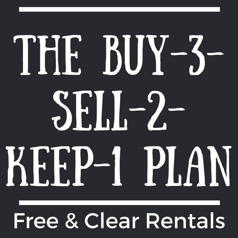 The Buy-3-Sell-2-Keep-1 Plan - How to Get Free & Clear Rental Properties