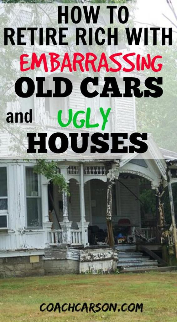 to Retire Rich With Embarrassing Old Cars and Ugly Houses