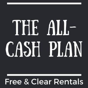 The All-Cash Plan – How to Get Free & Clear Rental Properties