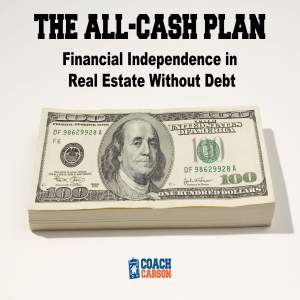 The All-Cash Plan - Financial Independence in Real Estate Without Debt