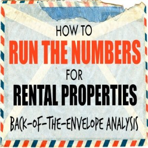 How to Run the Numbers For Rental Properties – Back-of-the-Envelope Analysis