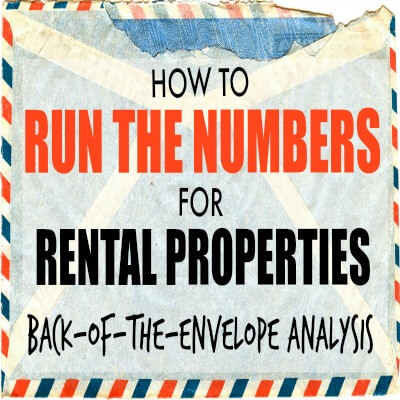 How to Run the Numbers For Rental Properties - Back-of-the-Envelope Analysis