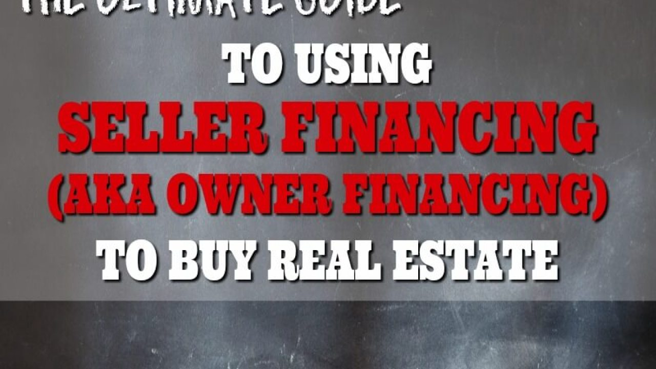 How to Use Seller Financing (aka Owner Financing) to Buy