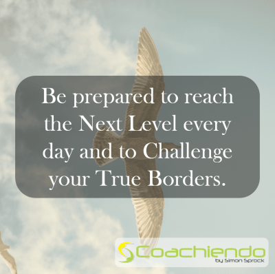 Be prepared to reach the Next Level every day and to Challenge your True Borders.