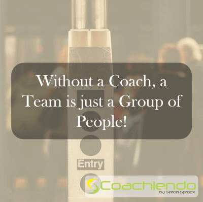 Without a Coach, a Team is just a Group of People!