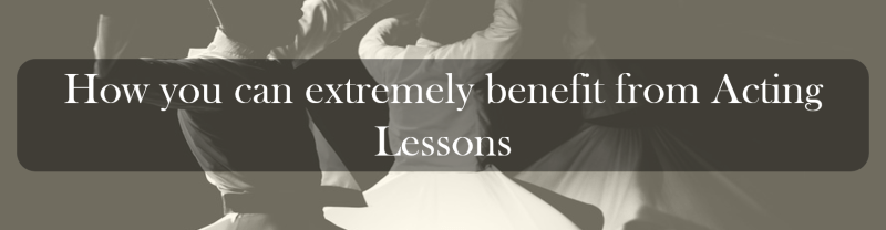 How you can extremely benefit from Acting Lessons