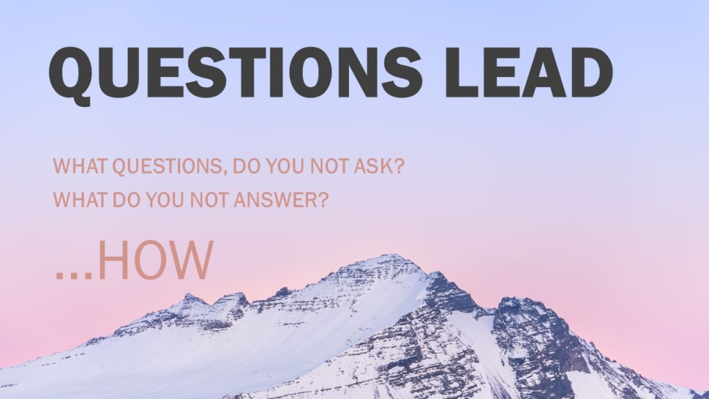 Time to lead forward and ask the right questions