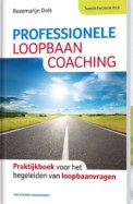 Professionele loopbaancoaching praktijkboek voor het begeleiden van loopbaanvragen Rozemarijn Dols