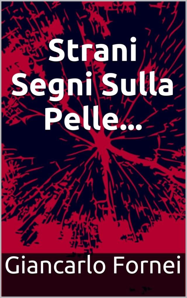 Strani Segni sulla Pelle: il primo thriller scritto dal coach motivazionale Giancarlo Fornei