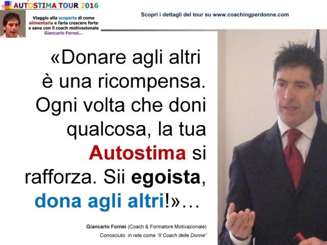 AUTOSTIMA - Dona agli altri - una frase del coach motivazionale Giancarlo Fornei (3 agosto 2016)