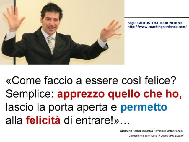 AUTOSTIMA - come essere felici - una frase del coach motivazionale Giancarlo Fornei (6 agosto 2016)