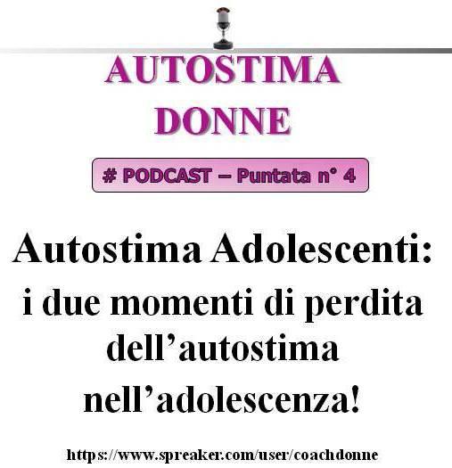 4° puntata Autostima Donna - autostima adolescenti - i 2 momenti di perdita dell'autostima nell'adolescenza