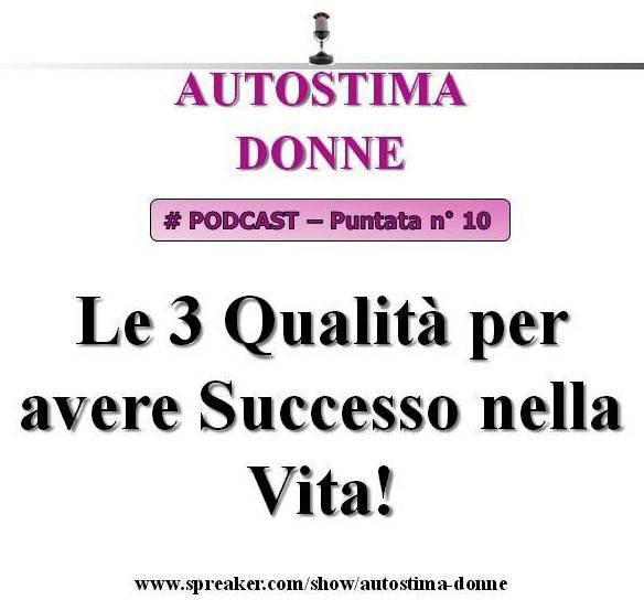 10° puntata Autostima Donna - le 3 qualità per avere successo nella vita