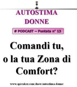 Autostima Donne - puntata 13: Comandi tu, o la tua zona di comfort? Un audio Mp3 creato dal coach motivazionale Giancarlo Fornei...