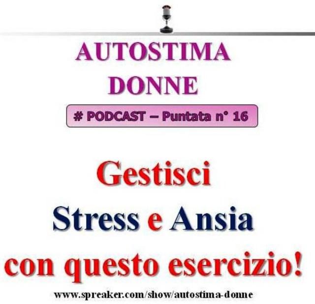16° puntata Autostima Donna - gestisci stress e ansia con questo esercizio
