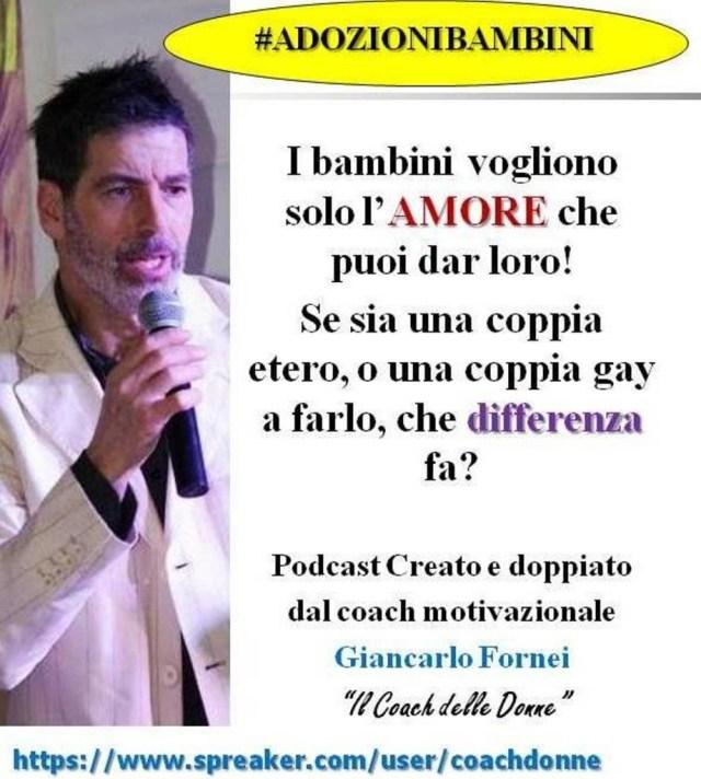 #ADOZIONIBAMBINI - coppie gay sì coppie gay no - Speciale podcast audio creato dal coach motivazionale Giancarlo Fornei (14 maggio 2018).ppt
