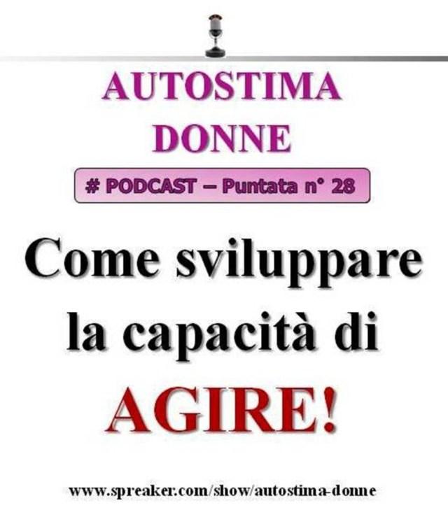 Podcast Autostima Donne - 28° puntata - Come sviluppare la capacità di agire