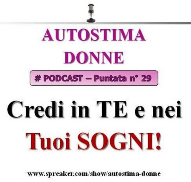 Podcast Autostima Donne - 29° puntata - credi in te e nei tuoi sogni