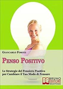 Penso Positivo: (il primo ebook scritto da Giancarlo Fornei)!