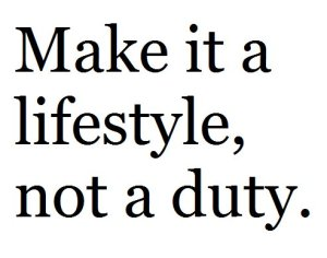 Make it a lifestyle