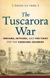 The Tuscarora War by David LaVere