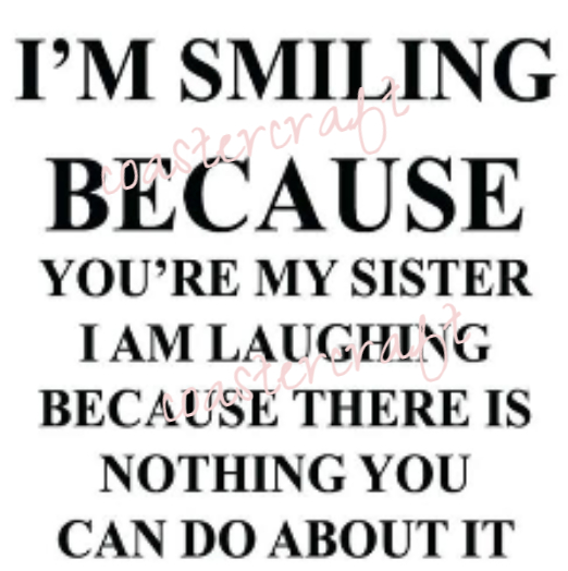 I m smiling because you re my sister I m laughing because