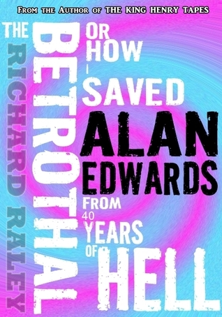 Guest Review: The Betrothal or How I Saved Alan Edwards from 40 Years of Hell – Richard Raley