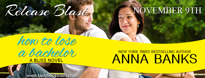 Release Blitz & Giveaway:  How to Lose a Bachelor – Anna Banks