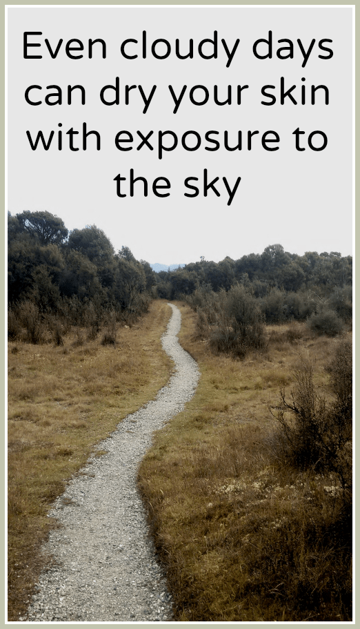 Even cloudy days can dry your skin with exposure to the sky