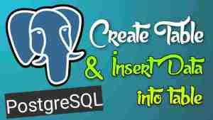 PostgreSQL basic: Create a table and Insert Data