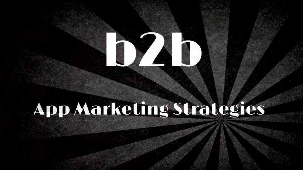 B2B-App-Marketing-Strategies-for-Every-App-Development