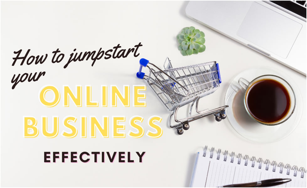 How to Jumpstart Your Online Business Effectively