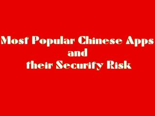 Most Popular Chinese Apps and their Security Risk