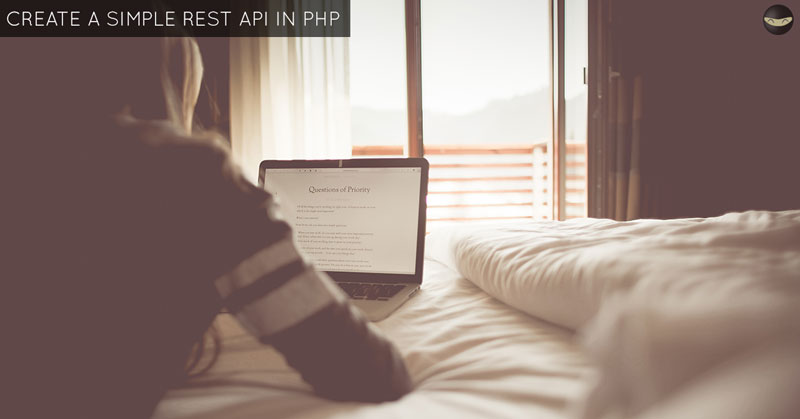 How To Create A Simple REST API in PHP - Step By Step Guide!