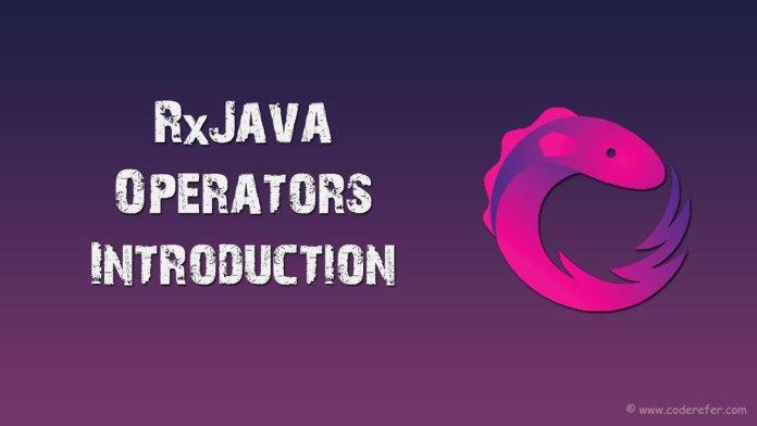 RxJava Operators In General – RxJava Tutorial #3