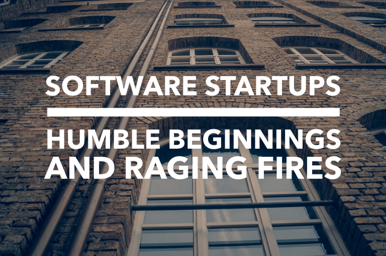 Software Startups: Humble Beginnings and Raging Fires