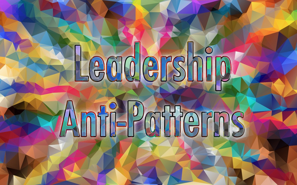 antipatterns 10 Top Leadership Anti-Patterns people leadership career advice