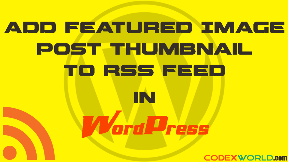 add-featured-image-to-wordpress-rss-feed-codexworld
