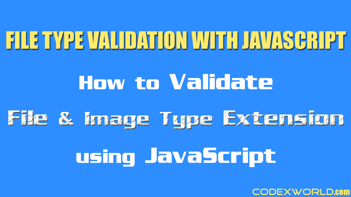 File Type (extension) Validation with JavaScript - CodexWorld