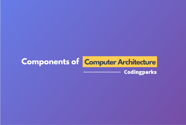 Components of Computer Architecture