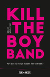 Recensie – Kill The Boy Band