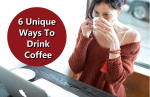 6 Unique Ways to Drink Coffee